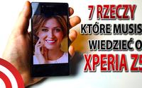 Sony Xperia Z5 - 7 Rzeczy, które musisz wiedzieć o smartfonie